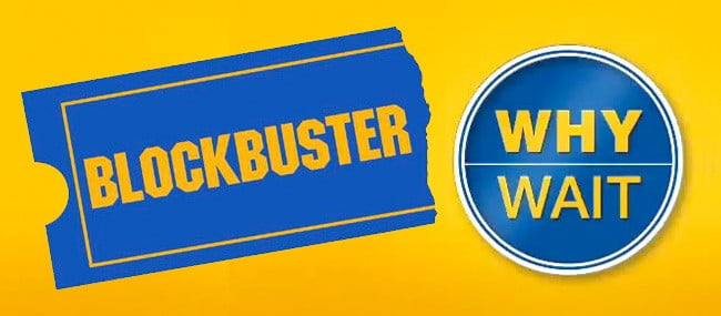 blockbuster-video-why-wait