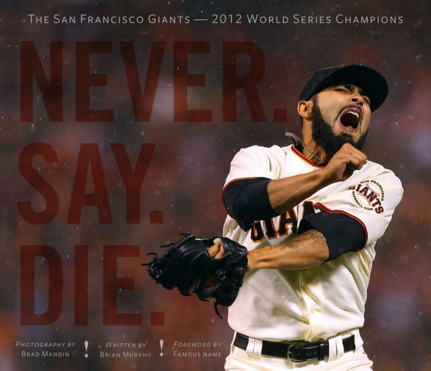 Brad Mangin's latest book, Never. Say. Die.: The San Francisco Giants – 2012 World Series Champions.